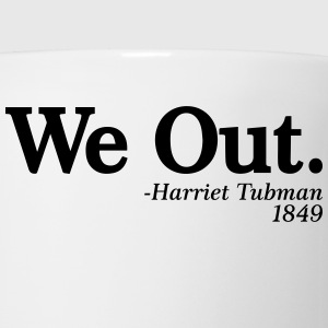 We Out. - Harriet Tubman, 1849 T-Shirts - Coffee/Tea Mug