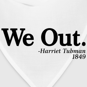 We Out. - Harriet Tubman, 1849 T-Shirts - Bandana