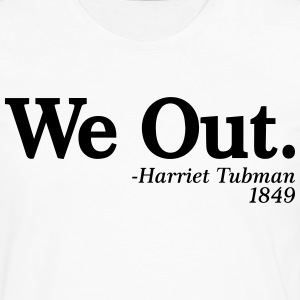 We Out. - Harriet Tubman, 1849 T-Shirts - Men's Premium Long Sleeve T-Shirt