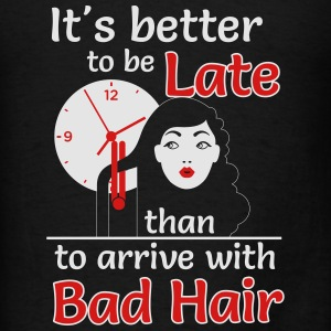 Better to late than bad hair Tanks - Men's T-Shirt