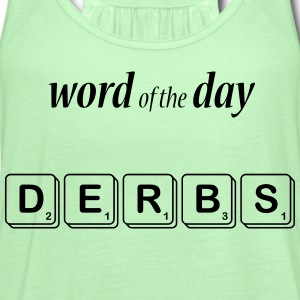 Word of the Day - Derbs - Women's Flowy Tank Top by Bella