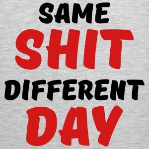 Same shit, different day Women's T-Shirts - Men's Premium Tank