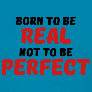 Born to be real, not to be perfect Tanks - Women's T-Shirt