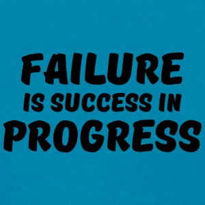 Failure is success in progress Tanks - Women's T-Shirt