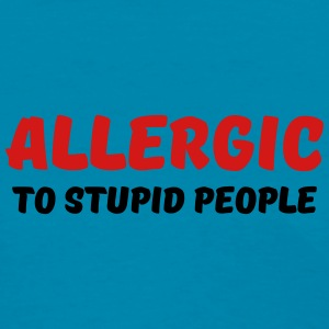 Allergic to stupid people Tanks - Women's T-Shirt