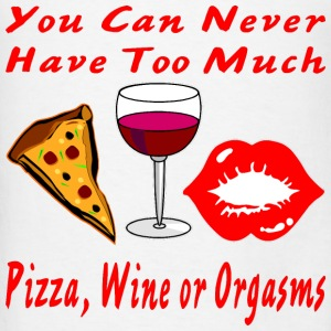 Never Have Too Much Pizza, Wine Or Orgasms - Men's T-Shirt