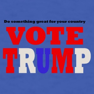 do something great for your country...VOTE TRUMP - Men's T-Shirt