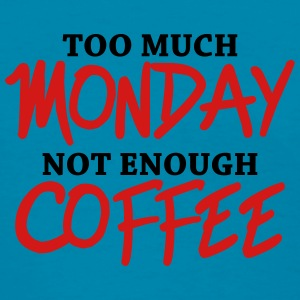 Too much monday, not enough coffee Tanks - Women's T-Shirt