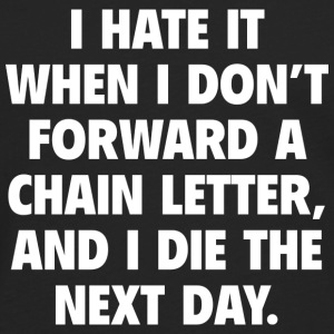 I Hate It When I Don't Forward A Chain Letter - Men's Premium Long Sleeve T-Shirt