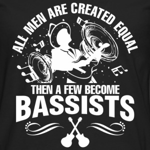 All Men Are Created Equal Then A Few Become Bass - Men's Premium Long Sleeve T-Shirt