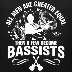 All Men Are Created Equal Then A Few Become Bass - Men's Premium Tank