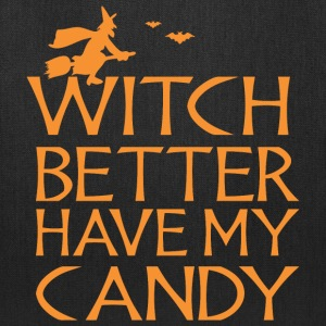 Halloween Witch Better Have My Candy - Tote Bag