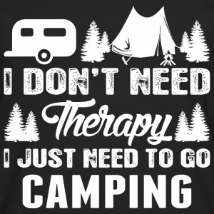 I Dont Need Therapy I Just Need To Go Camping - Men's Premium Long Sleeve T-Shirt