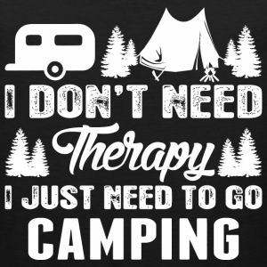 I Dont Need Therapy I Just Need To Go Camping - Men's Premium Tank