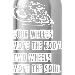 Four Wheels Move The Body Two Wheels Move The So - Water Bottle