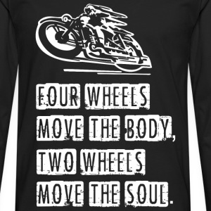 Four Wheels Move The Body Two Wheels Move The So - Men's Premium Long Sleeve T-Shirt