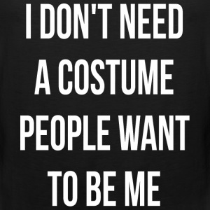 I Don't Need A Costume People Want To Be Me Hall - Men's Premium Tank