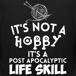 It's Not A Hobby It'a A Post Apocalyptic Life Sk - Men's Premium Tank
