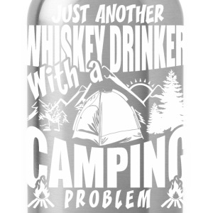 Just Another Whiskey Drinker With A Camping Prob - Water Bottle
