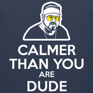 Wlalter - Calmer Than You Are Dude Kids' Shirts - Men's Premium Tank