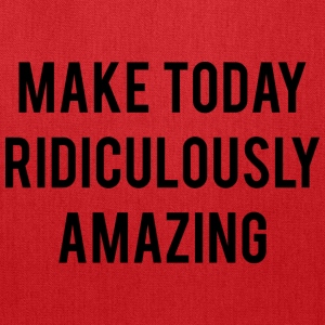 Make Today Ridiculously Amazing - Tote Bag