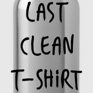 Need An Excuse to Wear This??? Last Clean TS  - Water Bottle