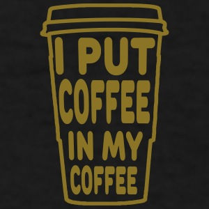 Coffee In My Coffee - Men's T-Shirt