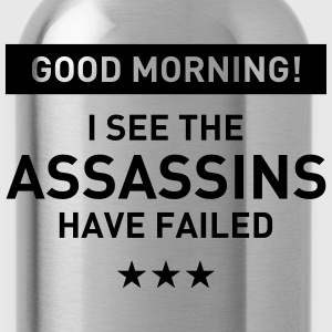 Good morning! I see the assassins have failed T-Shirts - Water Bottle