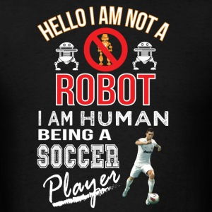 Hello i am not a robot iam human a soccer player H - Men's T-Shirt