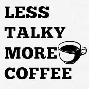 Less Talky More Coffee Mug - Men's T-Shirt