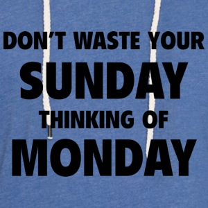 Don't Waste Your Sunday Thinking Of Monday - Unisex Lightweight Terry Hoodie