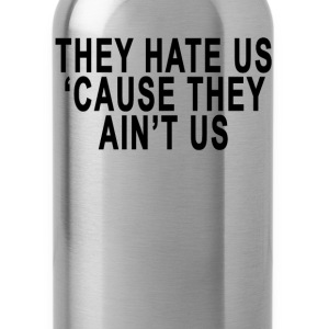 they_hate_us_cause_they_aint_us - Water Bottle