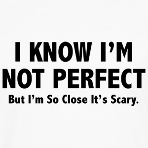 I Know I'm Not Perfect - Men's Premium Long Sleeve T-Shirt