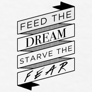 Feed the Dream, Starve the Fear Mugs & Drinkware - Men's T-Shirt