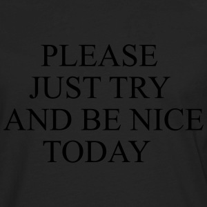 Please just try and be nice today Women's T-Shirts - Men's Premium Long Sleeve T-Shirt