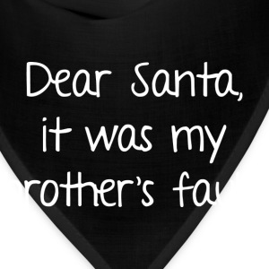 Dear Santa, It Was My Brother's Fault - Bandana