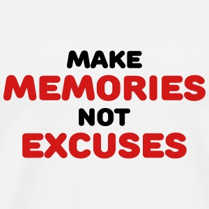 Make memories, not excuses Tanks - Men's Premium T-Shirt