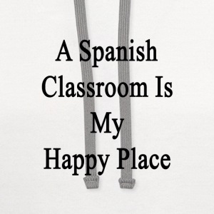 a_spanish_classroom_is_my_happy_place T-Shirts - Contrast Hoodie