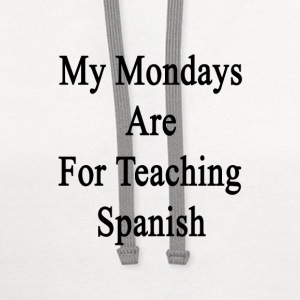 my_mondays_are_for_teaching_spanish T-Shirts - Contrast Hoodie