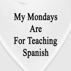 my_mondays_are_for_teaching_spanish T-Shirts - Bandana