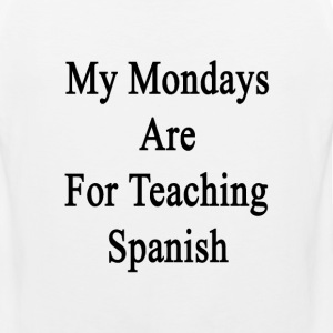 my_mondays_are_for_teaching_spanish T-Shirts - Men's Premium Tank
