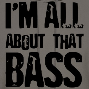 Bassist shirt I'm all abo T-Shirts - Men's Hoodie