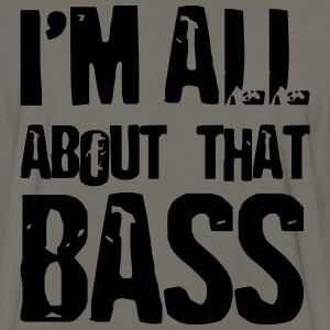 Bassist shirt I'm all abo T-Shirts - Men's Premium Long Sleeve T-Shirt