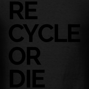 recycle or die nature rubbish trash Sportswear - Men's T-Shirt