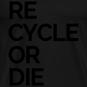 recycle or die nature rubbish trash Sportswear - Men's Premium T-Shirt