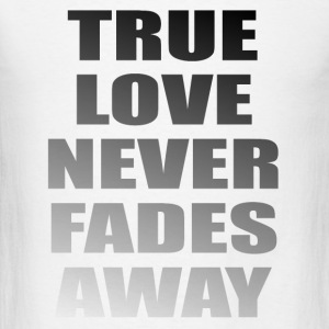 True Love Never Fades Away Sportswear - Men's T-Shirt