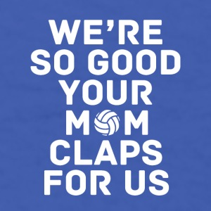 Volleyball Your mom claps for us Sports T Shirt Mugs & Drinkware - Men's T-Shirt