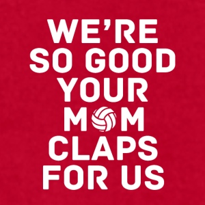 Volleyball Your mom claps for us Sports T Shirt Mugs & Drinkware - Men's T-Shirt by American Apparel