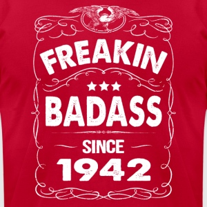 FREAKIN BADASS SINCE 1942 Hoodies - Men's T-Shirt by American Apparel