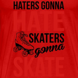 Haters gonna hate, skaters gonna skate Tanks - Men's Premium T-Shirt